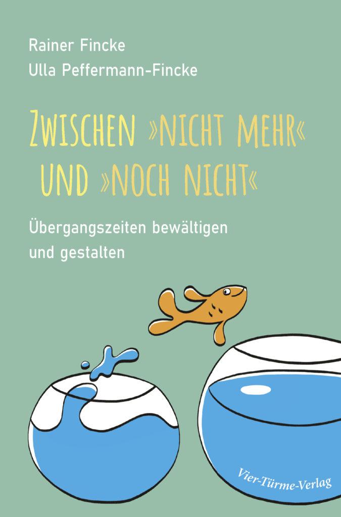 Rainer Fincke - Ulla Peffermann-Fincke: Buchtitel Zwischen nicht mehr und noch nicht